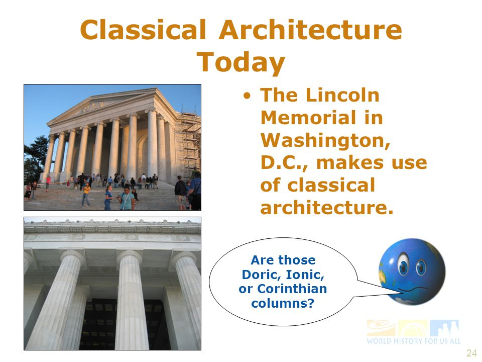 24 Classical Architecture Today The Lincoln Memorial in Washington, D.C., makes use of classical architecture.
