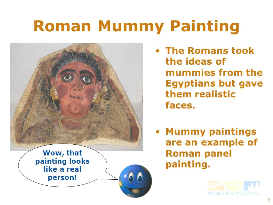7 Egyptian Mummy Painting The Egyptians made stylized (not realistic) face paintings on their mummy masks.