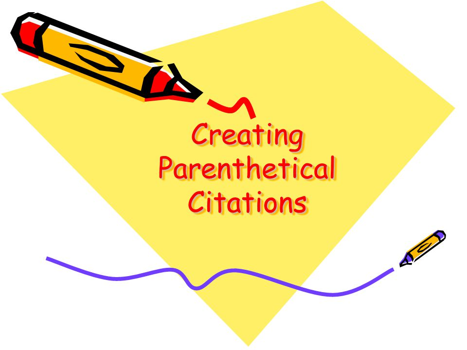 Creating Parenthetical Citations Creating Parenthetical Citations