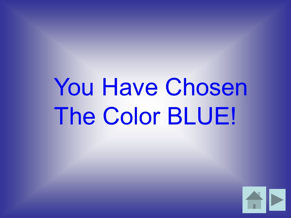 You Have Chosen The Color BLUE!
