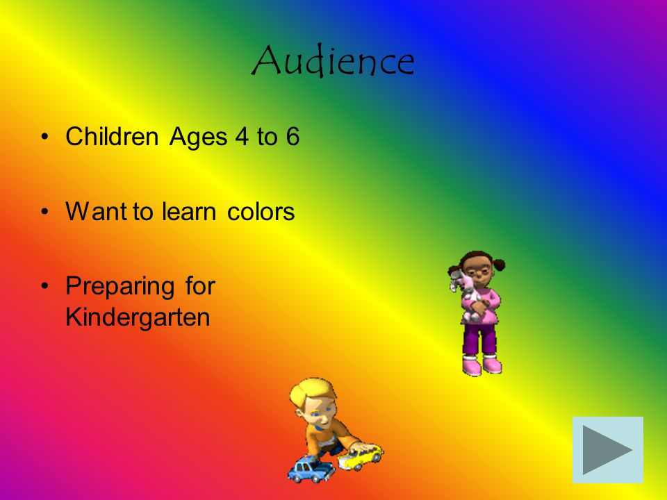 Audience Children Ages 4 to 6 Want to learn colors Preparing for Kindergarten