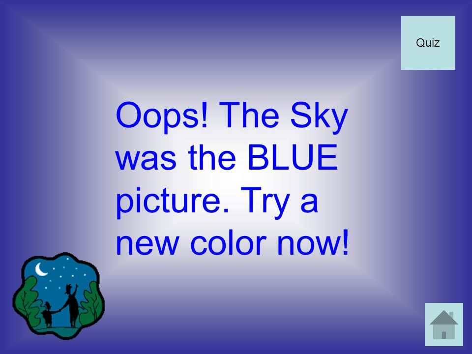 Oops! The Sky was the BLUE picture. Try a new color now! Quiz