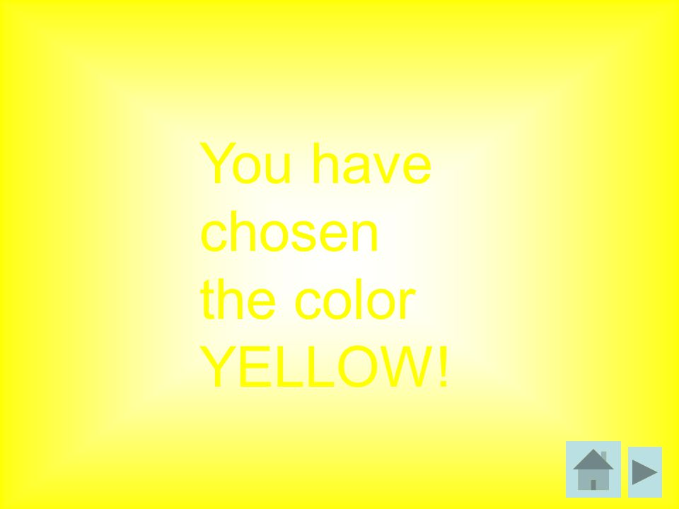 You have chosen the color YELLOW!