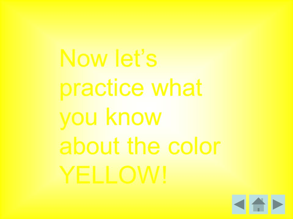 Now let's practice what you know about the color YELLOW!