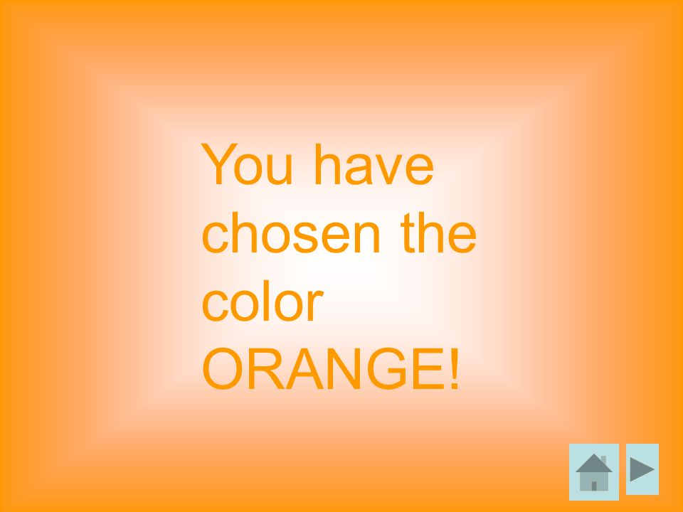 You have chosen the color ORANGE!