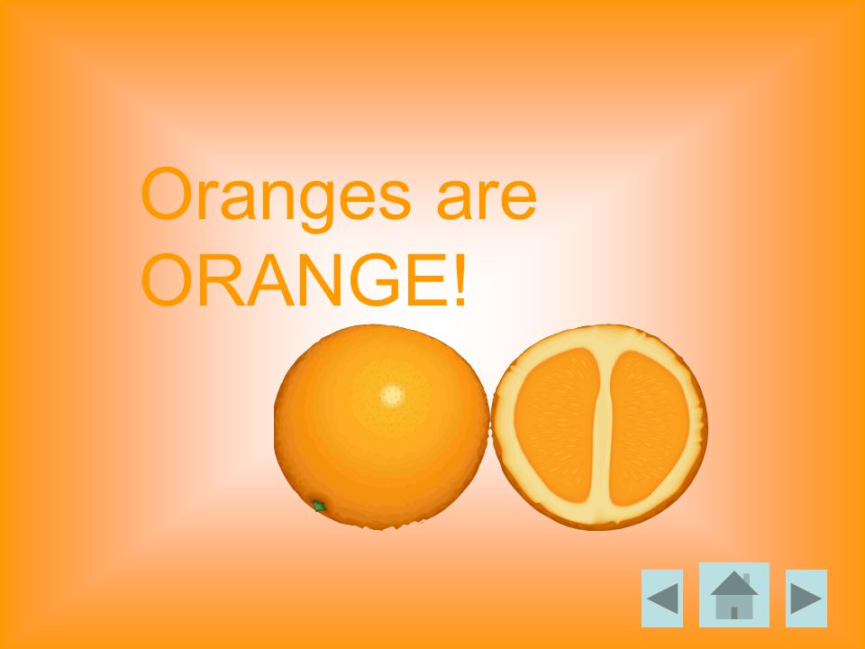 Oranges are ORANGE!