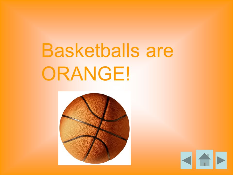Basketballs are ORANGE!