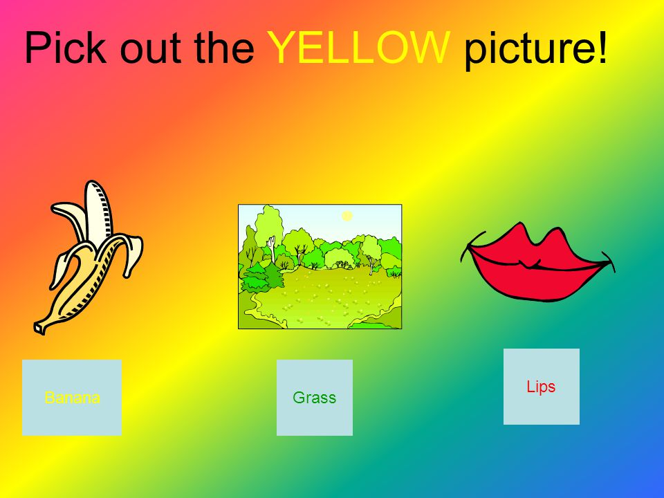 Pick out the YELLOW picture! BananaGrass Lips