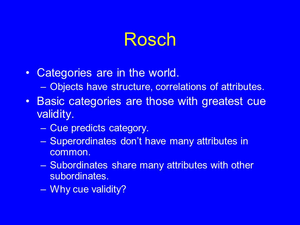 Rosch Categories are in the world. –Objects have structure, correlations of attributes.
