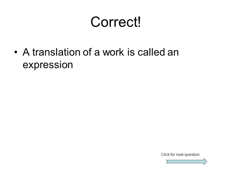 Correct! A translation of a work is called an expression Click for next question