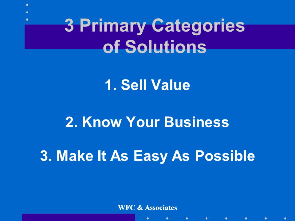 WFC & Associates 3 Primary Categories of Solutions 1.
