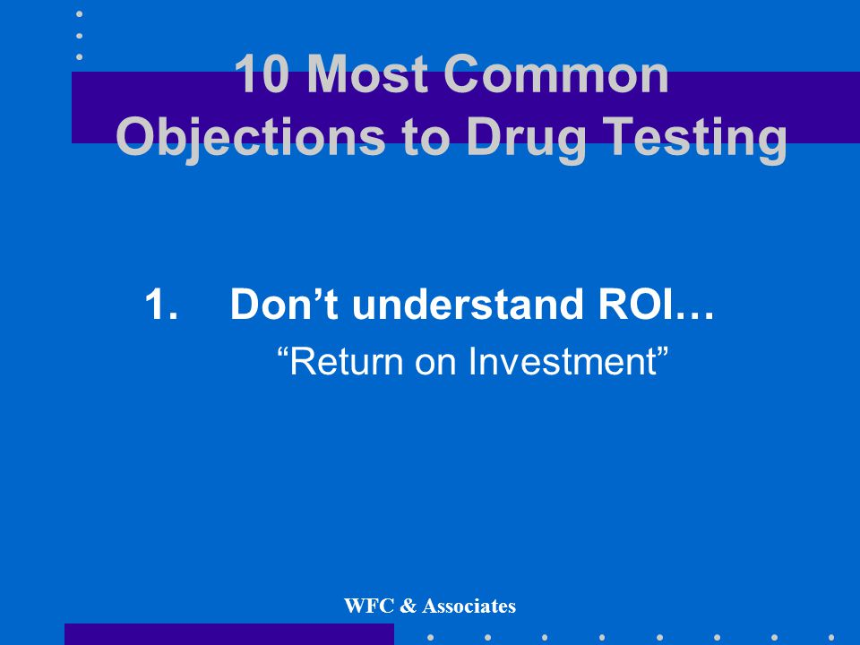 WFC & Associates 10 Most Common Objections to Drug Testing 1.