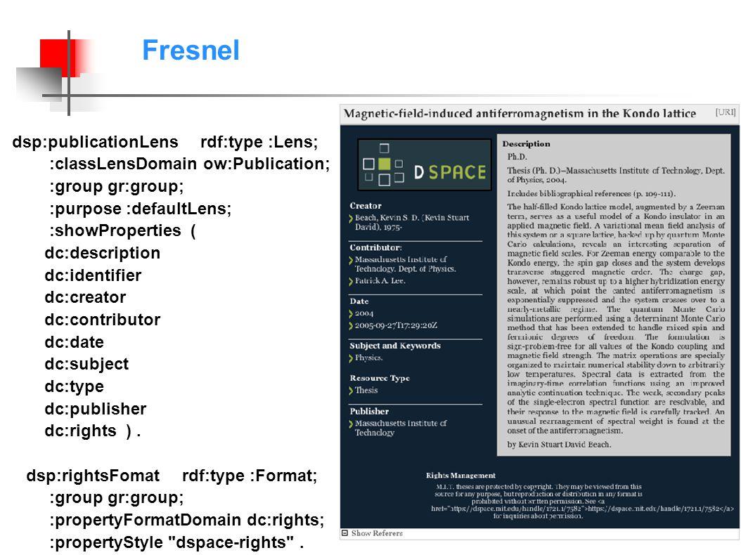 Fresnel dsp:publicationLens rdf:type :Lens; :classLensDomain ow:Publication; :group gr:group; :purpose :defaultLens; :showProperties ( dc:description dc:identifier dc:creator dc:contributor dc:date dc:subject dc:type dc:publisher dc:rights ).