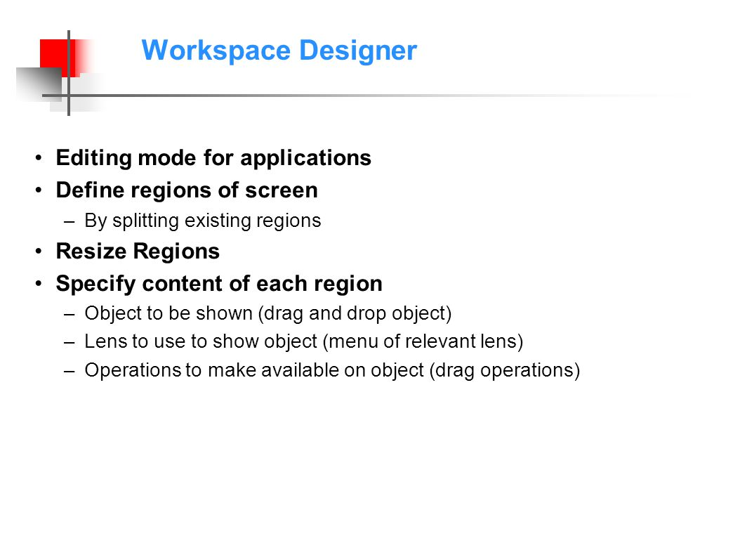 Workspace Designer Editing mode for applications Define regions of screen –By splitting existing regions Resize Regions Specify content of each region