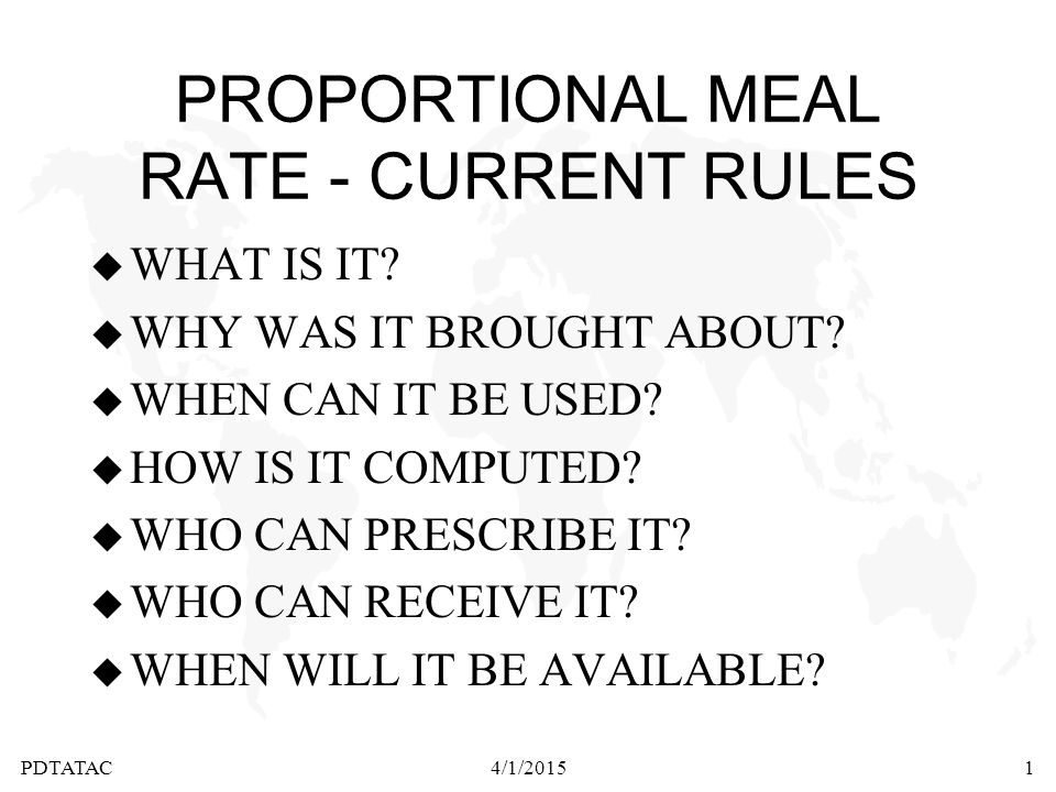 PDTATAC4/1/20151 PROPORTIONAL MEAL RATE - CURRENT RULES u WHAT IS IT.