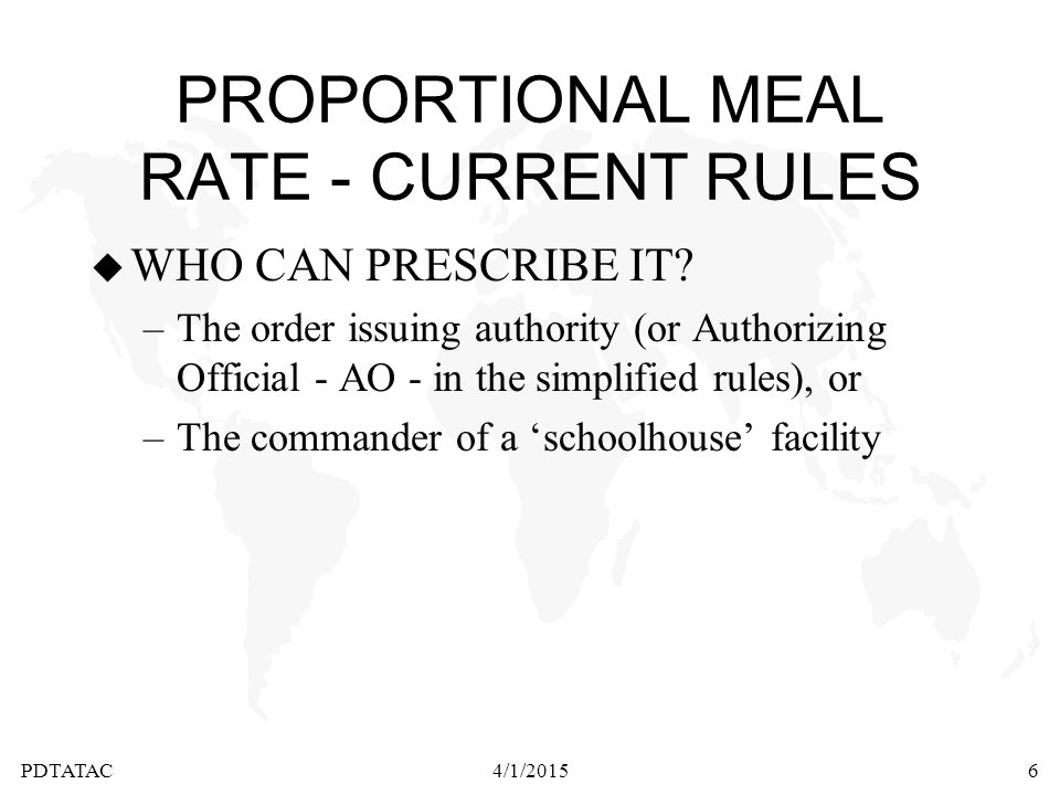 PDTATAC4/1/20156 PROPORTIONAL MEAL RATE - CURRENT RULES u WHO CAN PRESCRIBE IT? –The order issuing authority (or Authorizing Official - AO - in the si