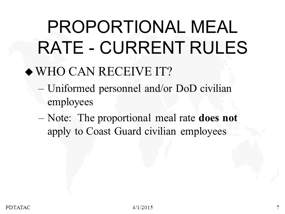 PDTATAC4/1/20157 PROPORTIONAL MEAL RATE - CURRENT RULES u WHO CAN RECEIVE IT.