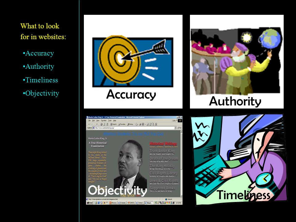 Objectivity What to look for in websites: Accuracy Authority Timeliness Objectivity Timeliness Accuracy Authority