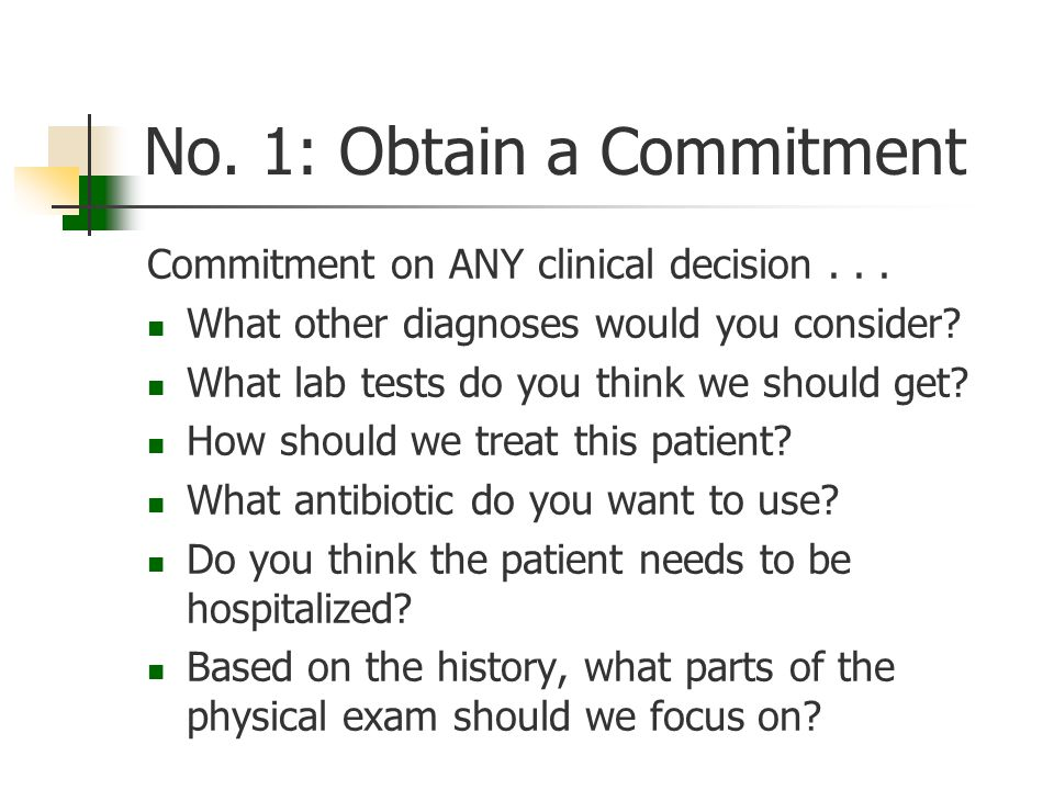 No. 1: Obtain a Commitment Commitment on ANY clinical decision...