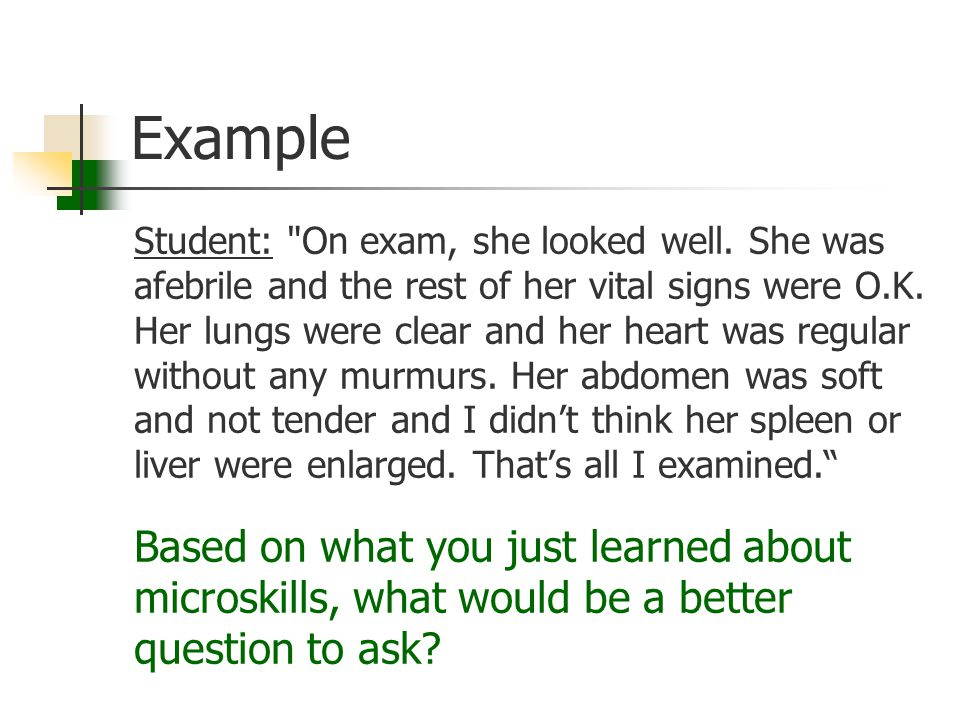 Example Student: On exam, she looked well.