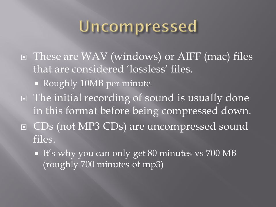  These are WAV (windows) or AIFF (mac) files that are considered 'lossless' files.