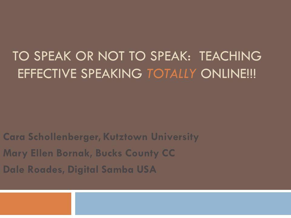 TO SPEAK OR NOT TO SPEAK: TEACHING EFFECTIVE SPEAKING TOTALLY ONLINE!!.