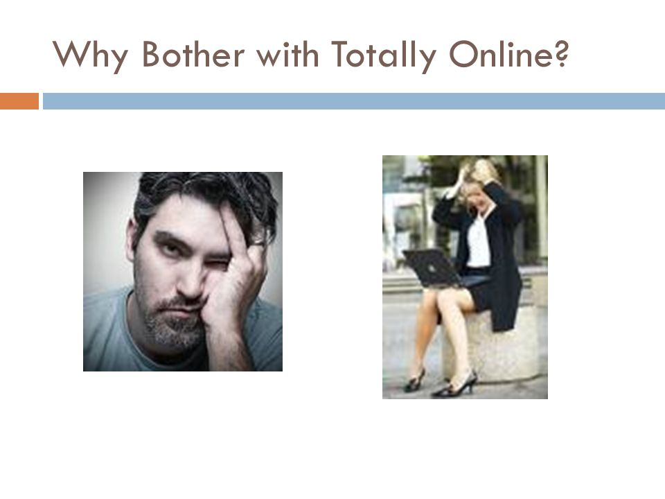 Why Bother with Totally Online