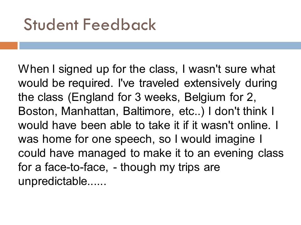 Student Feedback When I signed up for the class, I wasn't sure what would be required. I've traveled extensively during the class (England for 3 weeks