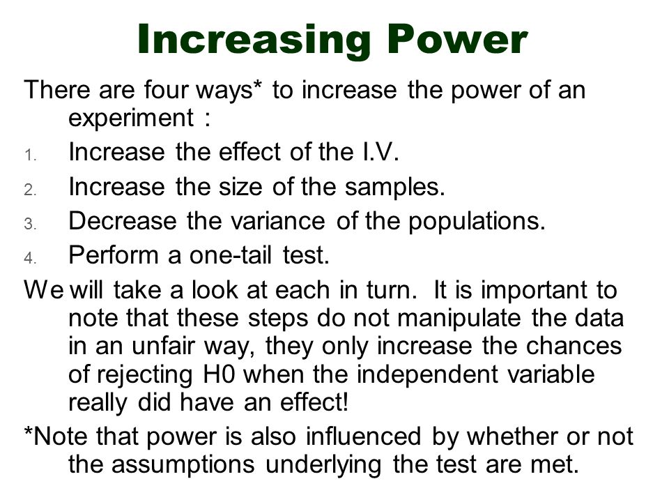 Increasing Power There are four ways* to increase the power of an experiment : 1.