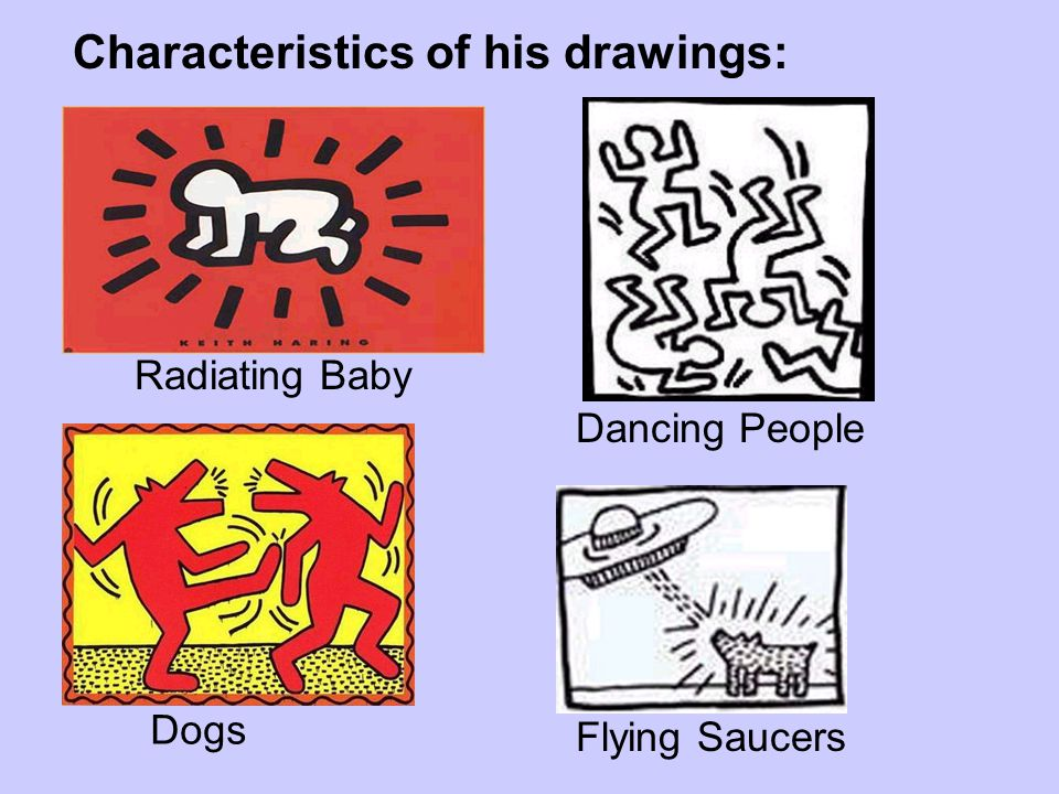 Characteristics of his drawings: Radiating Baby Dancing People Dogs Flying Saucers