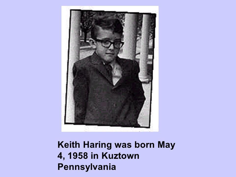 Keith Haring was born May 4, 1958 in Kuztown Pennsylvania