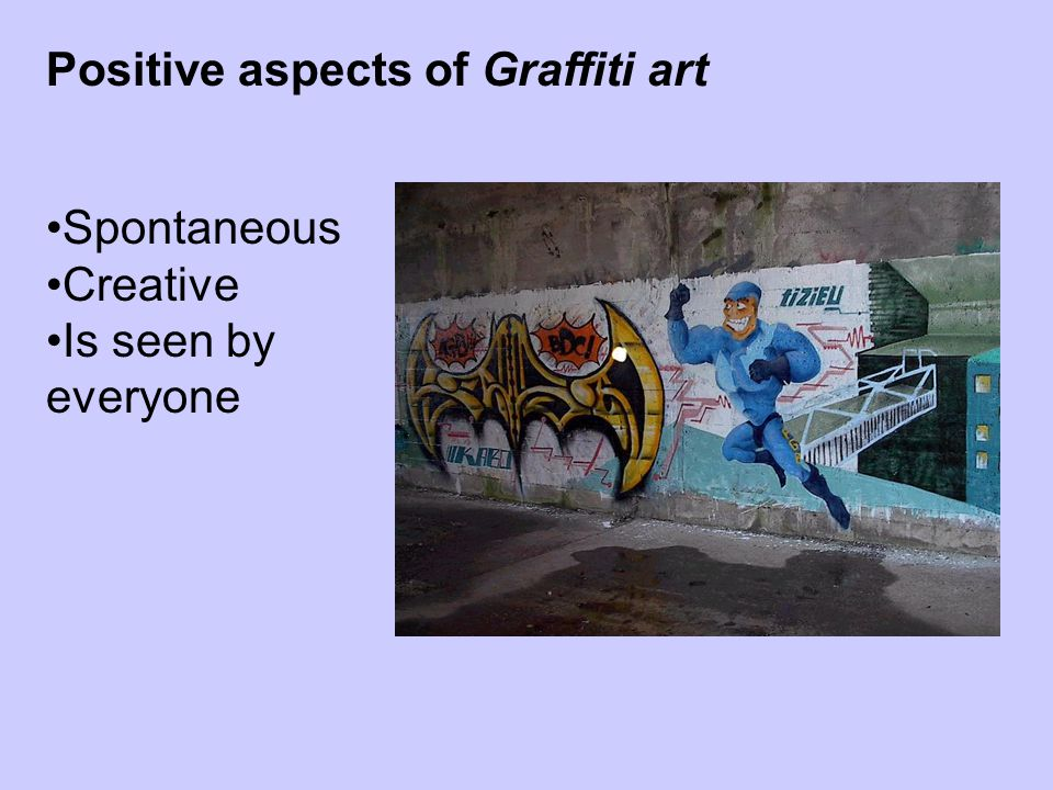 Positive aspects of Graffiti art Spontaneous Creative Is seen by everyone