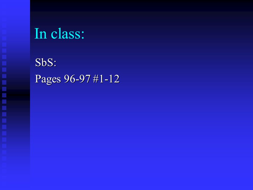 In class: SbS: Pages 96-97 #1-12