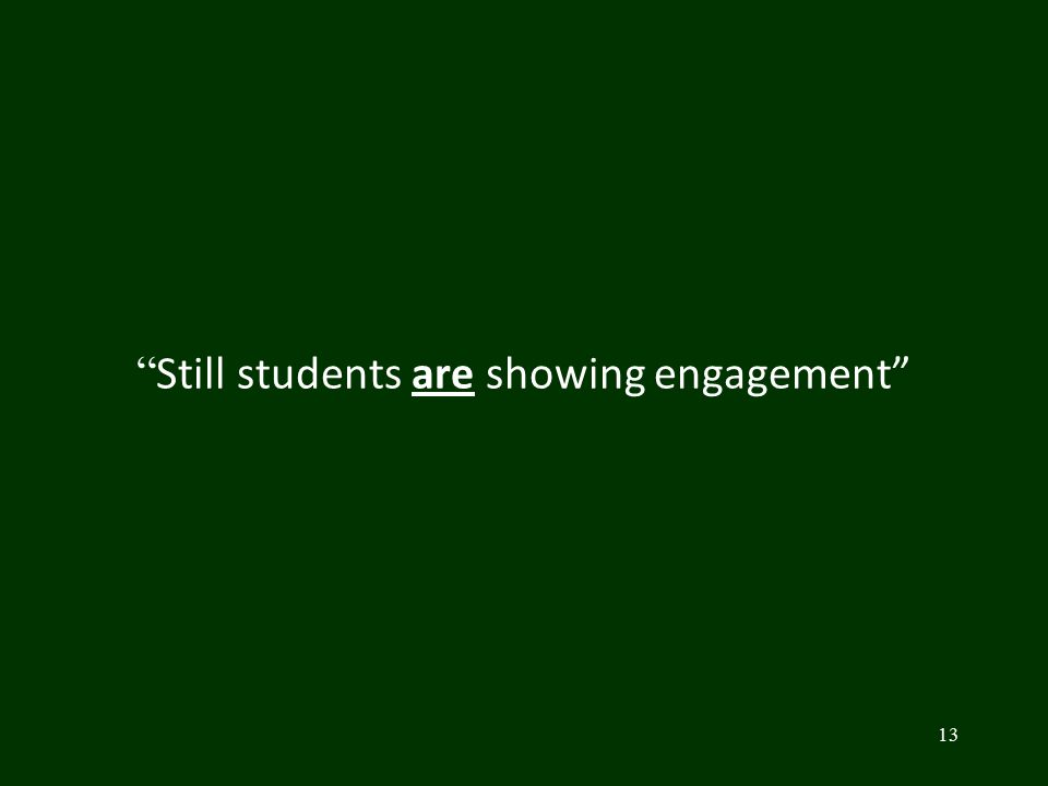""" Still students are showing engagement"" 13"