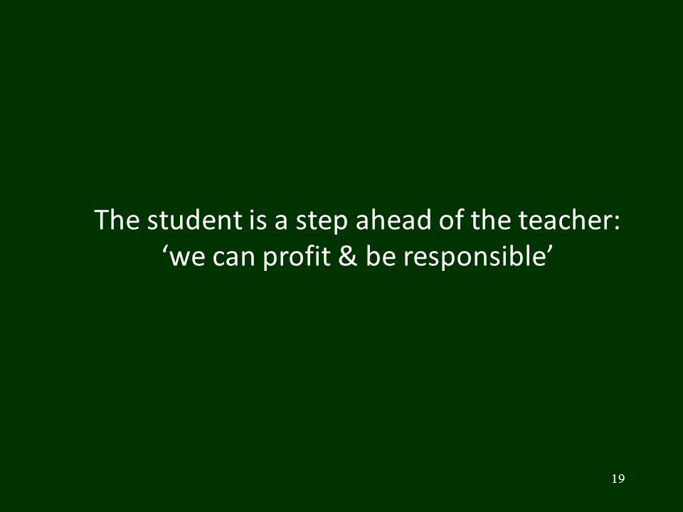 19 The student is a step ahead of the teacher: 'we can profit & be responsible'