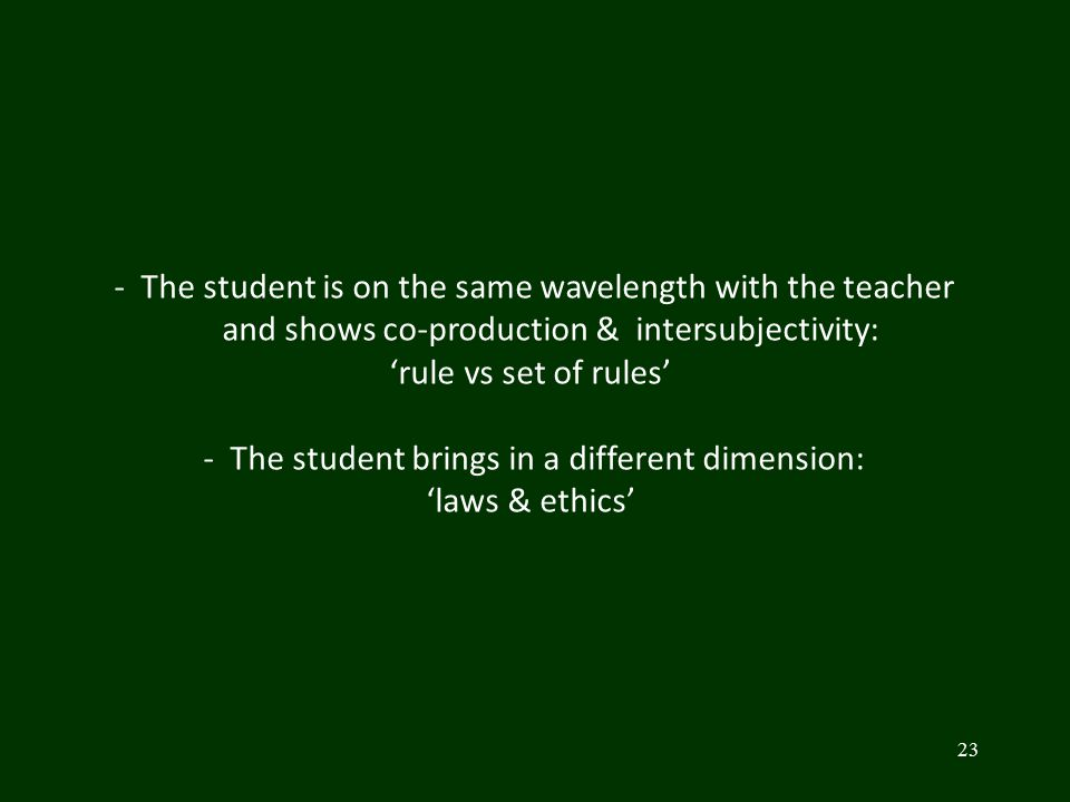23 - The student is on the same wavelength with the teacher and shows co-production & intersubjectivity: 'rule vs set of rules' - The student brings i