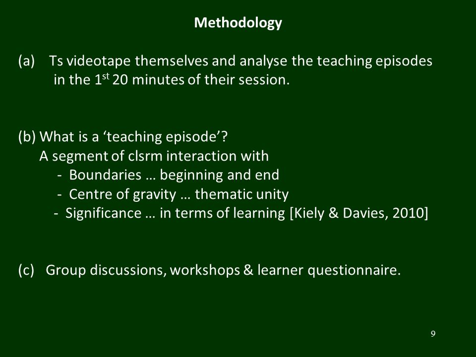 Methodology (a) Ts videotape themselves and analyse the teaching episodes in the 1 st 20 minutes of their session. (b) What is a 'teaching episode'? A