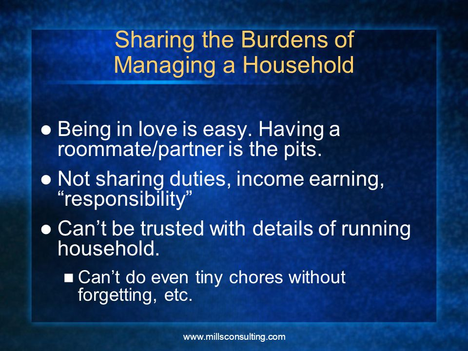 www.millsconsulting.com Sharing the Burdens of Managing a Household Being in love is easy.