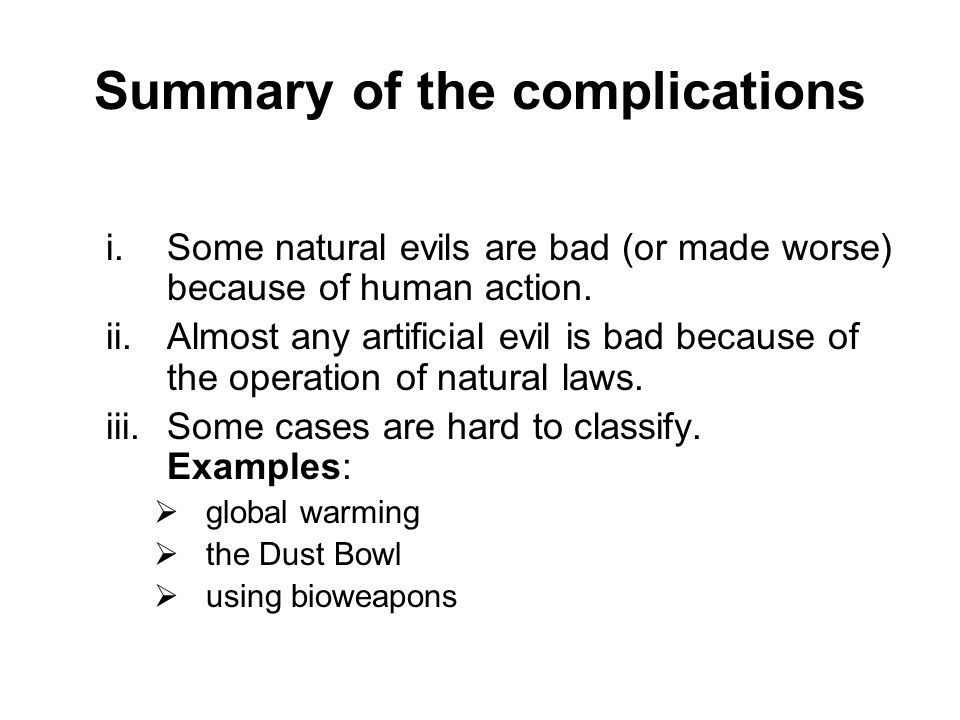 Summary of the complications i.Some natural evils are bad (or made worse) because of human action.