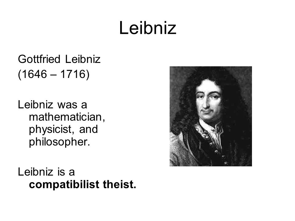 Leibniz Gottfried Leibniz (1646 – 1716) Leibniz was a mathematician, physicist, and philosopher.
