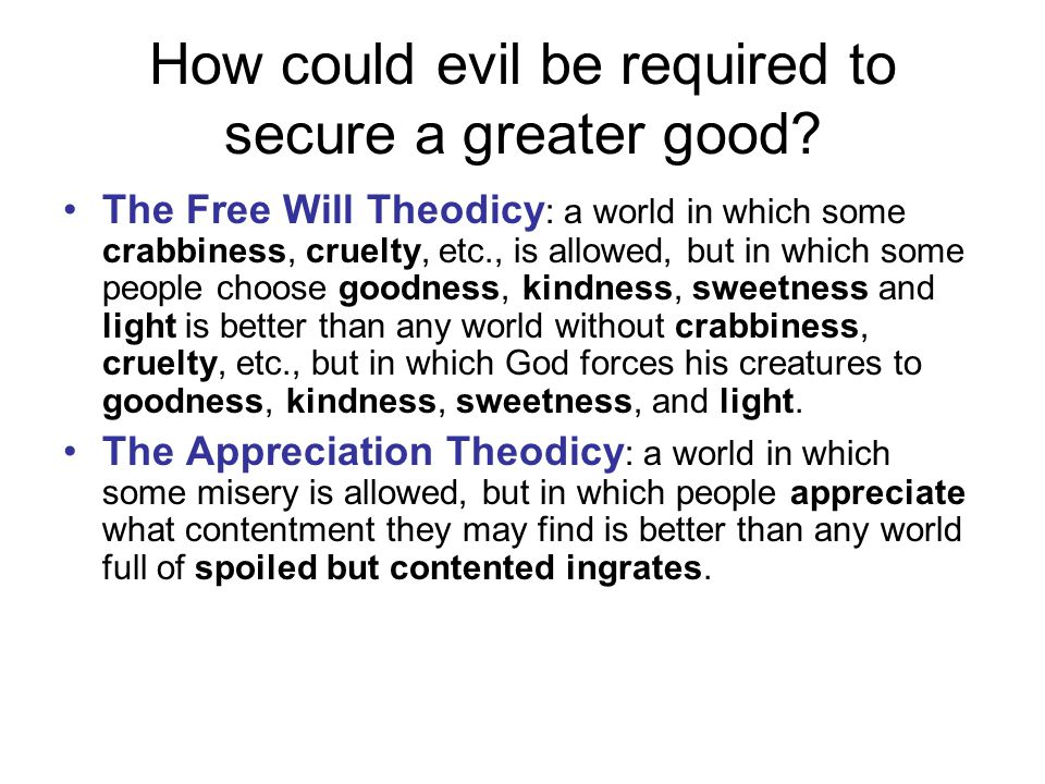 How could evil be required to secure a greater good.