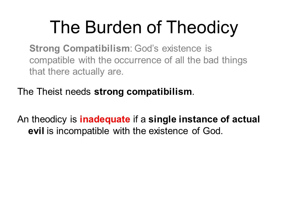 The Burden of Theodicy The Theist needs strong compatibilism.