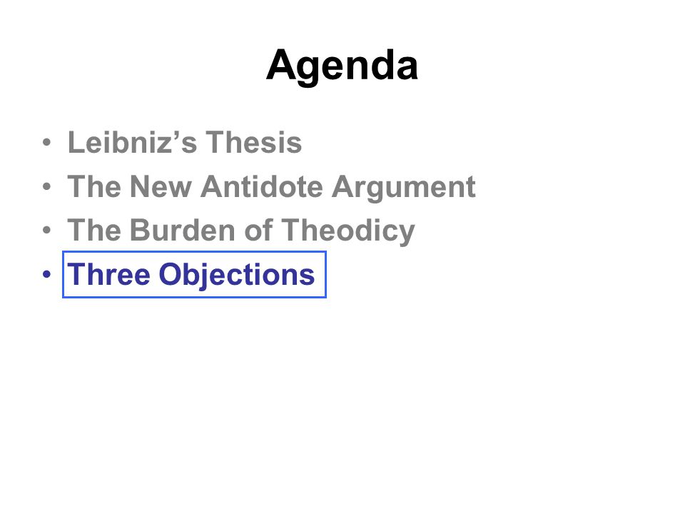 Agenda Leibniz's Thesis The New Antidote Argument The Burden of Theodicy Three Objections