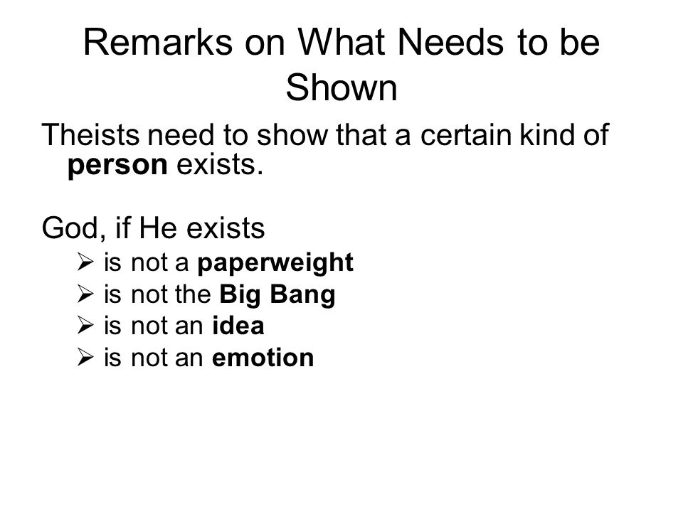 Remarks on What Needs to be Shown Theists need to show that a certain kind of person exists.