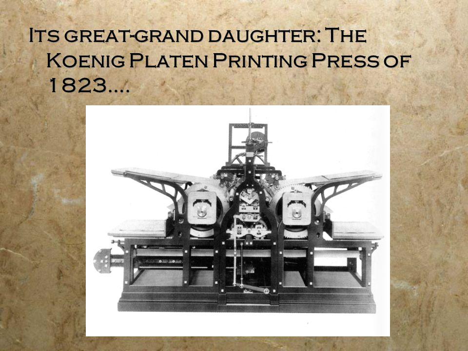 Its great-grand daughter: The Koenig Platen Printing Press of 1823….