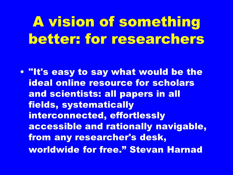 A vision of something better: for researchers