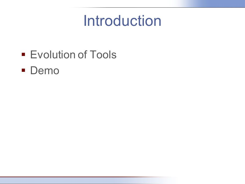 Introduction  Evolution of Tools  Demo
