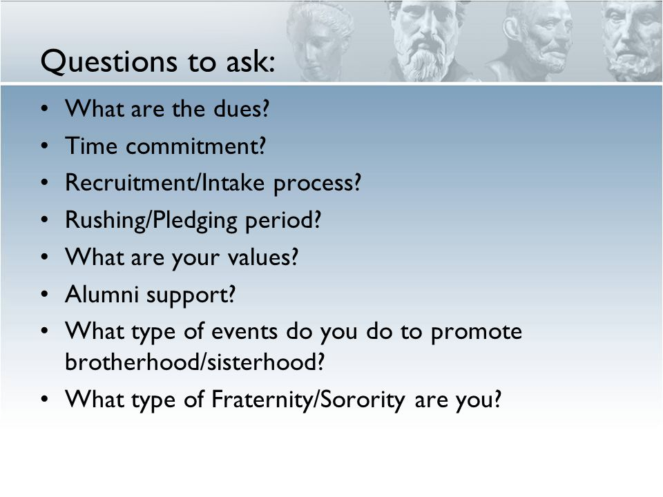Questions to ask: What are the dues. Time commitment.