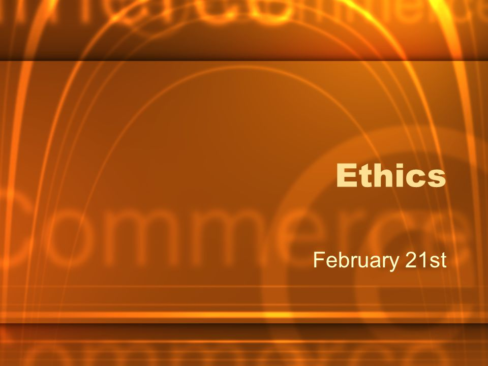 Ethics February 21st