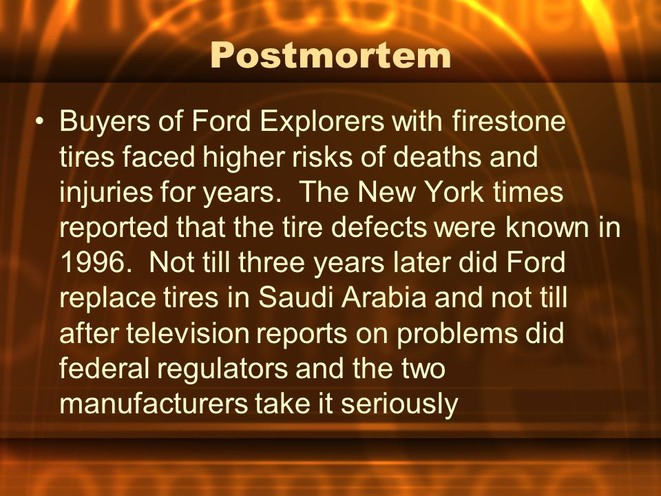 Postmortem Buyers of Ford Explorers with firestone tires faced higher risks of deaths and injuries for years.